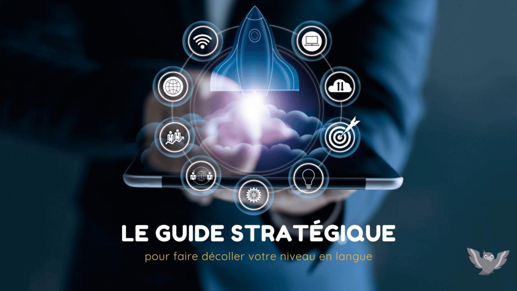 Guide stratégique pour faire décoller votre niveau en langues